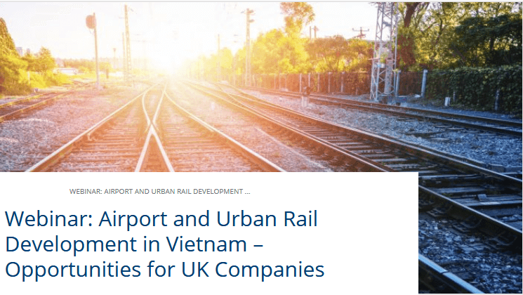 Webinar: Airport and Urban Rail Development in Vietnam- Opportunities for UK companies