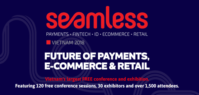 SEAMLESS VIETNAM 2018- FUTURE OF PAYMENTS, E-COMMERCE & RETAIL